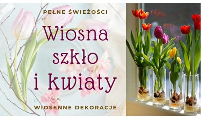 Wiosenne kompozycje – szkło i kwiaty